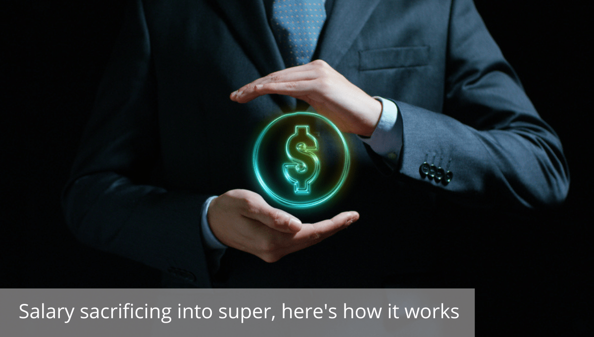 Salary Sacrificing Into Super – How It Works